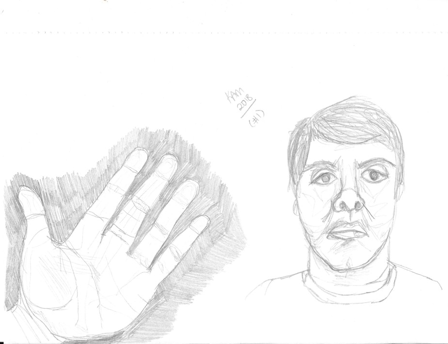 "pencil sketch drawing of left hand next to self-portrait sketched in pencil with ""KAM 2018 (#1)"" written lightly in small size font in top center"